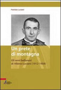 Un prete di montagna. Gli anni bellunesi di Albino Luciani (1912-1958)