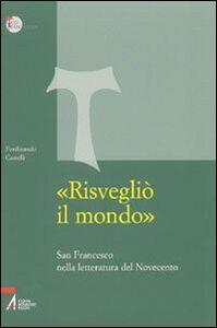 Libro «Risvegliò il mondo». San Francesco nella letteratura del Novecento Ferdinando Castelli
