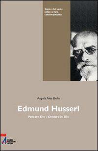 Edmund Husserl. Pensare Dio. Credere in Dio