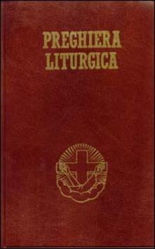 Preghiera liturgica. Lodi mattutine, ora media, vespri e compieta.pdf