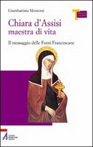 Libro Chiara d'Assisi maestra di vita. Il messaggio delle fonti francescane Giambattista Montorsi