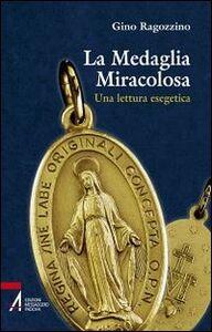 Foto Cover di La medaglia miracolosa. Una lettura esegetica, Libro di Gino Ragozzino, edito da EMP