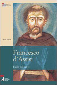 Libro Francesco d'Assisi. Figlio del vento Oscar Pellesi