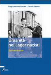 Libro Umanità nei lager nazisti. Testimonianze Luigi F. Ruffato , Patrizio Zanella