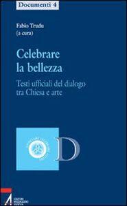 Foto Cover di Celebrare la bellezza. Testi ufficiali del dialogo tra Chiesa e arte, Libro di  edito da EMP