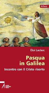 Libro Pasqua in Galilea. Incontro con il Cristo risorto Éloi Leclerc