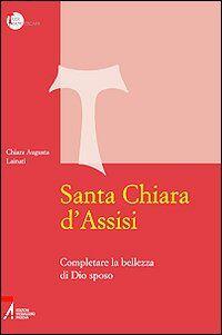 Santa Chiara d'Assisi. Contemplare la bellezza di Dio sposo