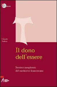 Libro Il dono dell'essere. Sentieri inesplorati del Medioevo francescano Orlando Todisco