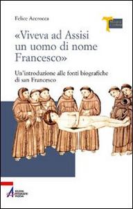 Libro «Viveva ad Assisi un uomo di nome Francesco». Un'introduzione alle fonti biografiche di san Francesco Felice Accrocca