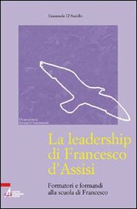 La leadership di Francesco d'Assisi. Formatori e formandi alla scuola di Francesco