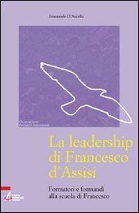La La leadership di Francesco d'Assisi. Formatori e formandi alla scuola di Francesco - D'Aniello Emanuele - wuz.it