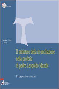 Libro Il ministero della riconciliazione nella profezia di Leopoldo Mandic. Prospettive attuali