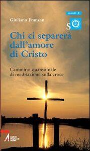 Chi ci separerà dall'amore di Cristo. Cammino quaresimale di meditazione sulla croce