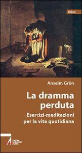 Libro La dramma perduta. Meditazioni-esercizi per la vita quotidiana Anselm Grün