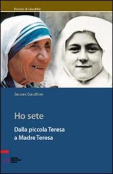 Ho sete. Dalla piccola Teresa a madre Teresa -  Jacques Gauthier - copertina