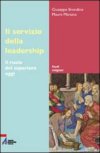 Libro Il servizio della leadership. Il ruolo del superiore oggi Giuseppe Brondino , Mauro Marasca