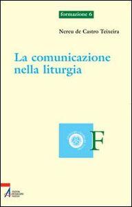 Foto Cover di La comunicazione nella liturgia, Libro di Nereu de Castro Teixeira, edito da EMP
