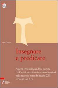 Libro Insegnare e predicare. Aspetti ecclesiologici della disputa tra ordini mendicanti e maestri secolari Yves Congar