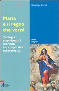 Maria e il regno che verrà. Teologia e spiritualità mariana in prospettiva escatologica