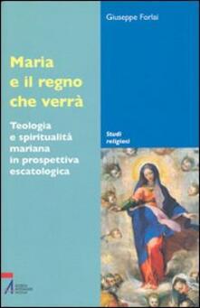 Ristorantezintonio.it Maria e il regno che verrà. Teologia e spiritualità mariana in prospettiva escatologica Image