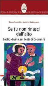 Foto Cover di Se tu non rinasci dall'alto... Lectio divina su testi di Giovanni, Libro di Bruno Secondin,Antonietta Augruso, edito da EMP