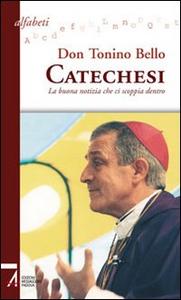 Libro Catechesi. La buona notizia che ci scoppia dentro Antonio Bello