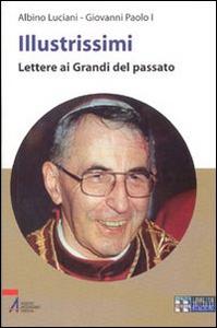 Libro Illustrissimi. Lettere ai grandi del passato Giovanni Paolo I