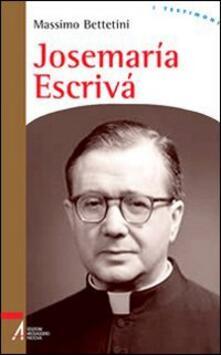 Josemaría Escrivà. Fondatore dell'Opus Dei - Massimo Bettetini - copertina