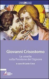 Foto Cover di Le omelie sulla passione del Signore, Libro di Giovanni Crisostomo (san), edito da EMP