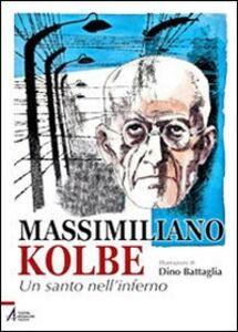 Libro Massimiliano Kolbe. Un santo nell'inferno Laura Battaglia , Dino Battaglia