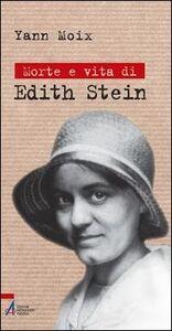 Libro Morte e vita di Edith Stein Yann Moix