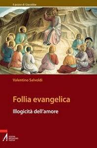 Follia evangelica. Illogicità dell'amore