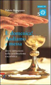 Libro È domenica! Andiamo a messa. Brevi istruzioni sulla celebrazione eucaristica Fulvio Rampazzo