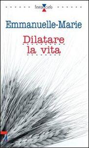Foto Cover di Dilatare la vita, Libro di Emmanuelle-Marie, edito da EMP