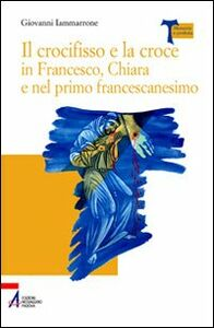 Il crocifisso e la croce in Francesco, Chiara e nel primo francescanesimo