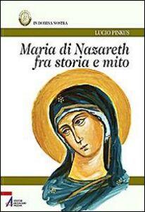 Maria di Nazareth fra storia e mito