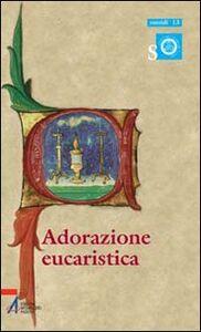 Adorazione eucaristica. Preghiere e celebrazioni della parola per tutto l'anno liturgico
