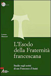 L' Esodo della fraternità francescana. Studio sugli scritti di San Francesco d'Assisi
