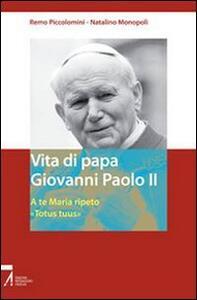 Vita di papa Giovanni Paolo II. A te Maria ripeto: «Totus tuus»