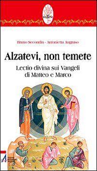 Alzatevi, non temete. Lectio divina sui Vangeli di Matteo e di Marco