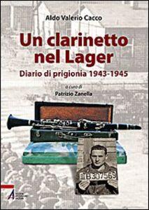 Un clarinetto nel lager. Diario di prigionia 1943-1945