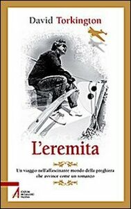 Foto Cover di L' eremita. Un viaggio nell'affascinate mondo della preghiera, Libro di David Torkington, edito da EMP