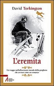 Libro L' eremita. Un viaggio nell'affascinate mondo della preghiera David Torkington