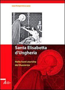 Libro Santa Elisabetta d'Ungheria. Nelle fonti storiche del Duecento