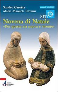 Libro Novena di Natale. «Per questa via nuova e vivente» Sandro Carotta , Maria Manuela Cavrini
