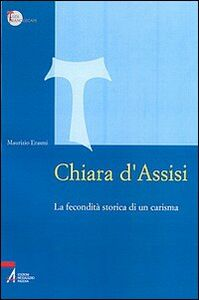 Chiara d'Assisi. La fecondità storica di un carisma