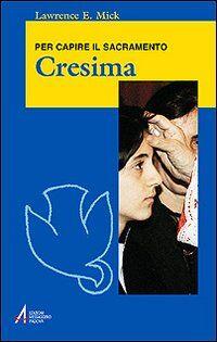 Cresima. Per capire il sacramento