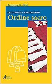 Ordine sacro. Per capire il sacramento