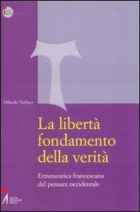 La libertà fondamento della verità. Ermeneutica francescana del pensare occidentale