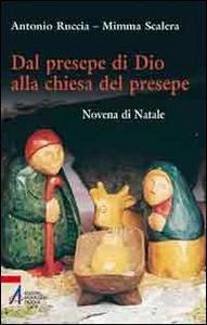 Libro Dal presepe di Dio alla Chiesa del presepe. Novena di Natale Antonio Ruccia , Mimma Scalera